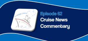 CruizeCast Episode 62: Cruise News Commentary