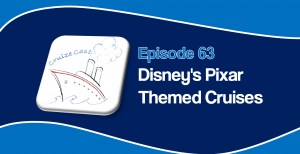CruizeCast Episode 63: Disney&#8217;s Pixar Themed Cruises