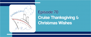 CruizeCast Episode 70: Cruise Thanksgivings and Christmas Wishes