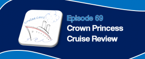 CruizeCast Episode 69: Crown Princess Cruise Review